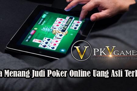 Cara Menang Judi Poker Online Uang Asli Terbaik