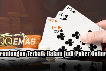 Keuntungan Terbaik Dalam Judi Poker Online
