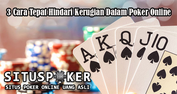 3 Cara Tepat Hindari Kerugian Dalam Poker Online