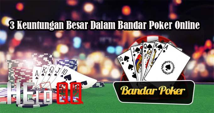 3 Keuntungan Besar Dalam Bandar Poker Online