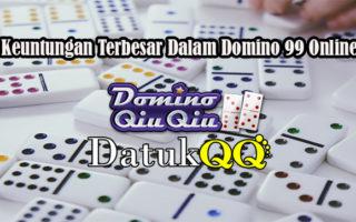 Keuntungan Terbesar Dalam Domino 99 Online