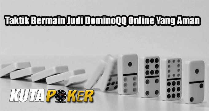 Taktik Bermain Judi DominoQQ Online Yang Aman